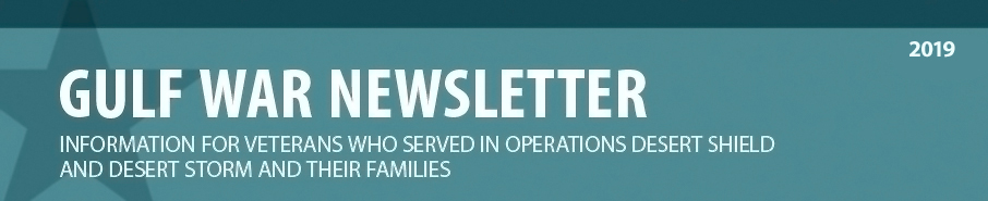 Gulf War Newsletter: Information for Veterans who served in operations desert shield and desert storm and their families