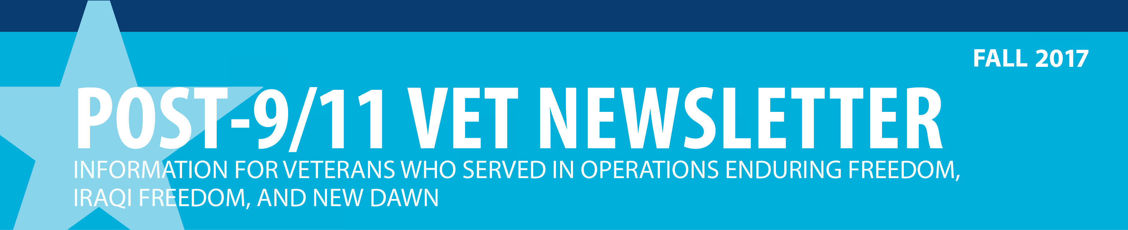 Post-9/11 Vet Newsletter: Information for Veterans who served in Operations Enduring Freedom, Iraqi Freedom, and New Dawn.