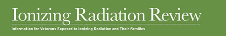 Ionizing Radiation Review: Information for Veterans exposed to Ionizing Radiation and Their Families